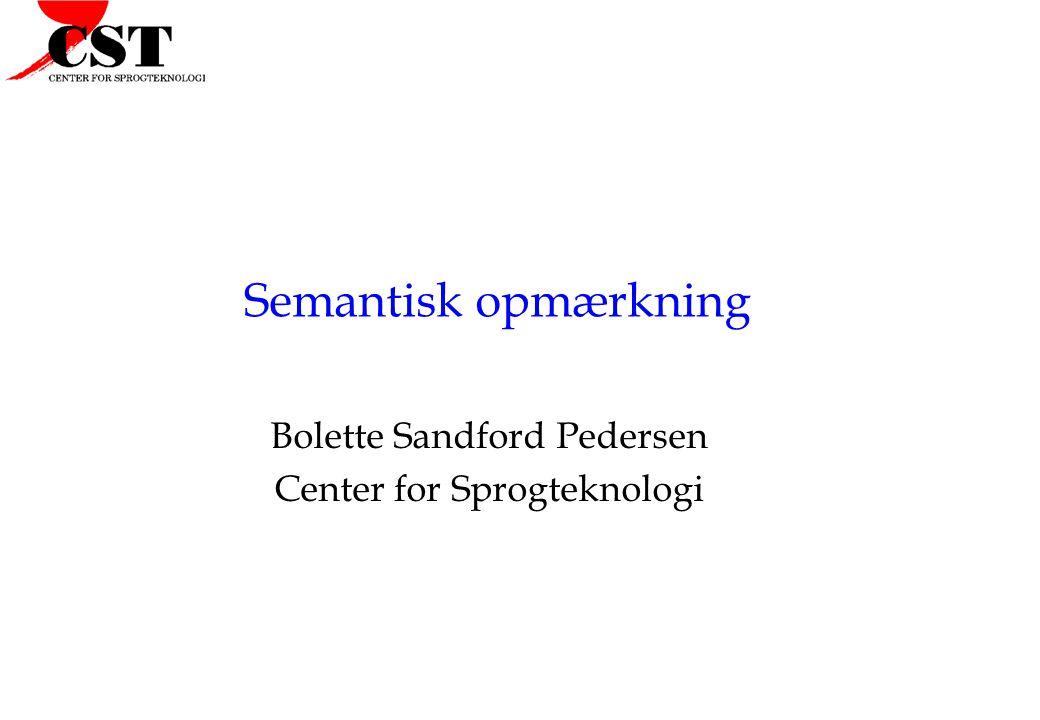 Semantisk opmærkning Bolette Sandford Pedersen Center for Sprogteknologi