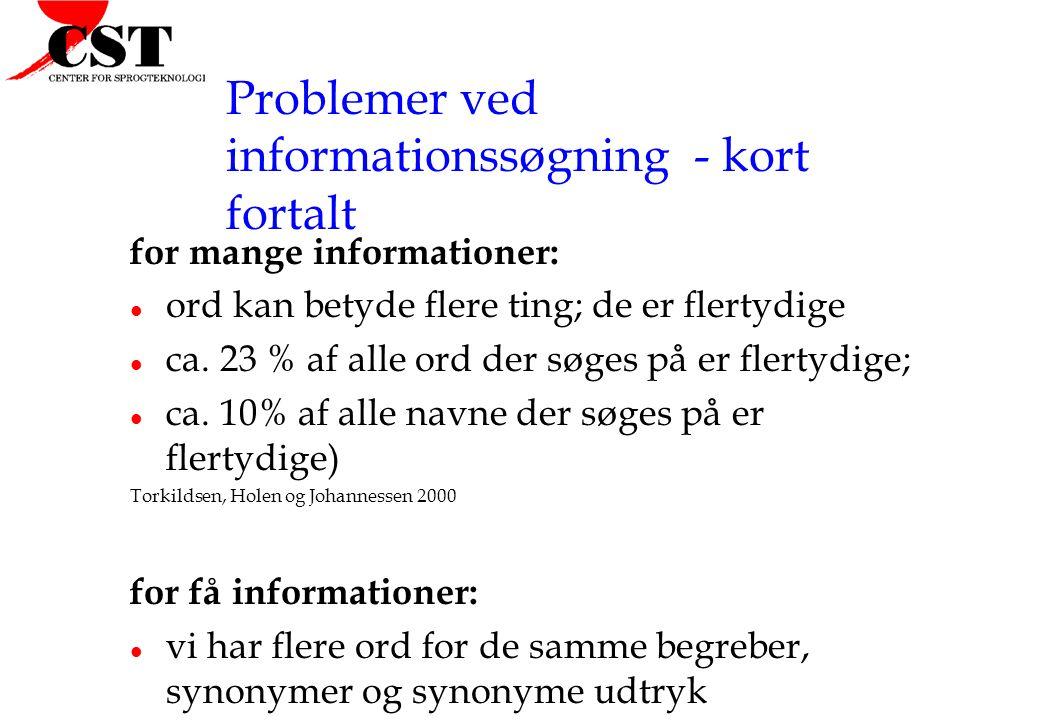 Problemer ved informationssøgning - kort fortalt for mange informationer: l ord kan betyde flere ting; de er flertydige l ca.