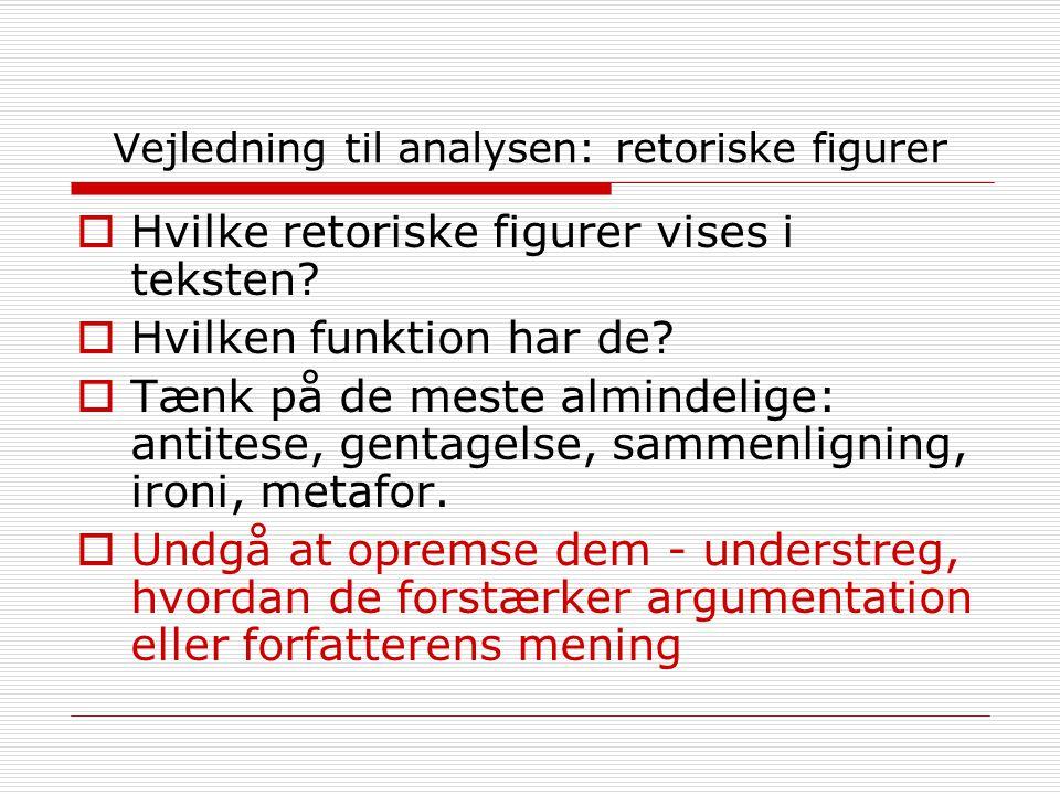 Vejledning til analysen: retoriske figurer  Hvilke retoriske figurer vises i teksten.