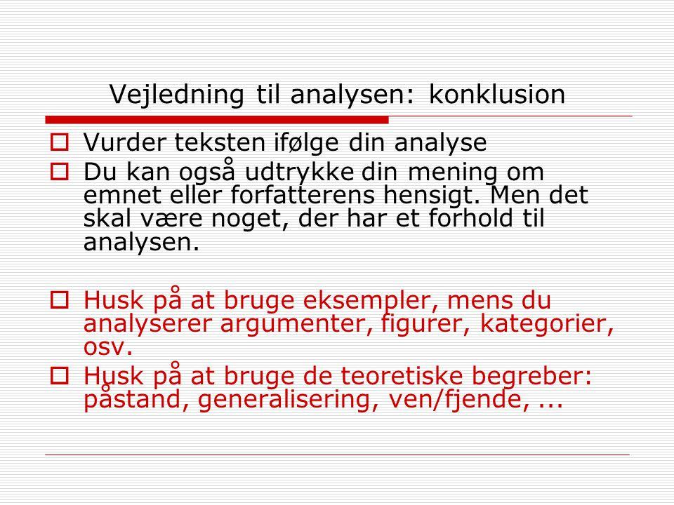 Vejledning til analysen: konklusion  Vurder teksten ifølge din analyse  Du kan også udtrykke din mening om emnet eller forfatterens hensigt.