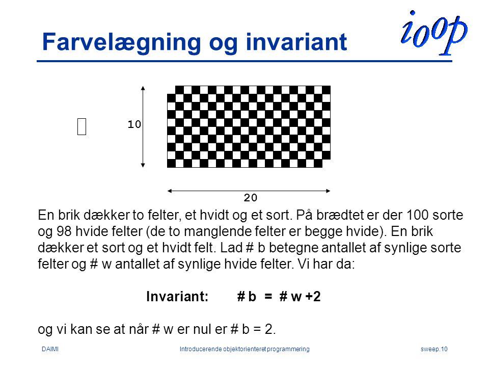 DAIMIIntroducerende objektorienteret programmeringsweep.10 Farvelægning og invariant 10 20 En brik dækker to felter, et hvidt og et sort.