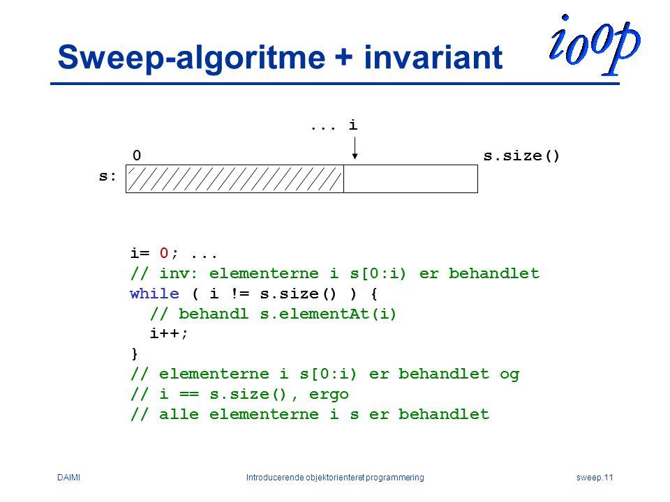 DAIMIIntroducerende objektorienteret programmeringsweep.11 Sweep-algoritme + invariant...