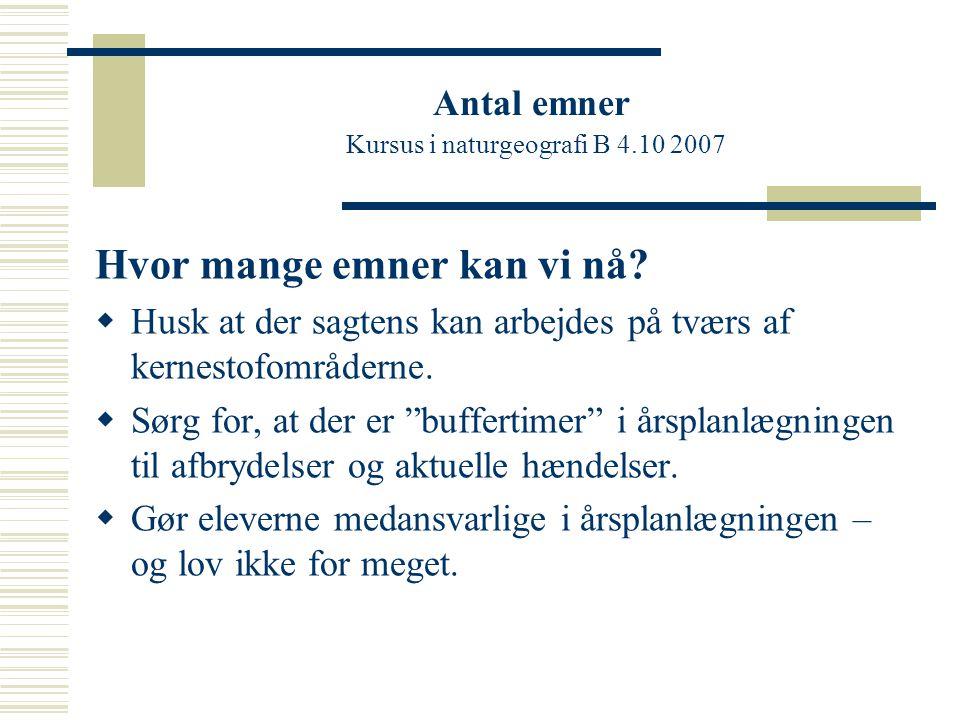 Antal emner Kursus i naturgeografi B 4.10 2007 Hvor mange emner kan vi nå.