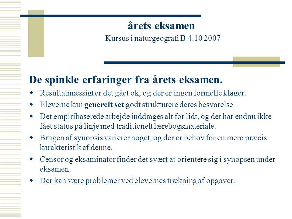 årets eksamen Kursus i naturgeografi B 4.10 2007 De spinkle erfaringer fra årets eksamen.