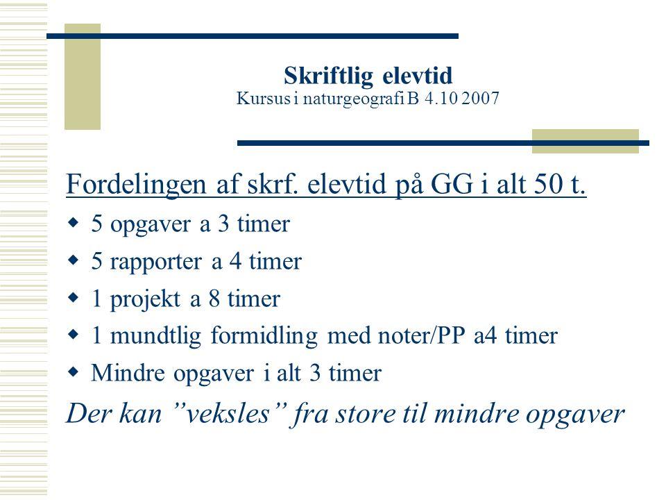 Skriftlig elevtid Kursus i naturgeografi B 4.10 2007 Fordelingen af skrf.