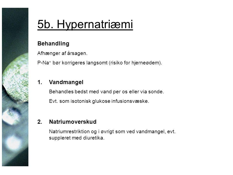 5b. Hypernatriæmi Behandling Afhænger af årsagen.