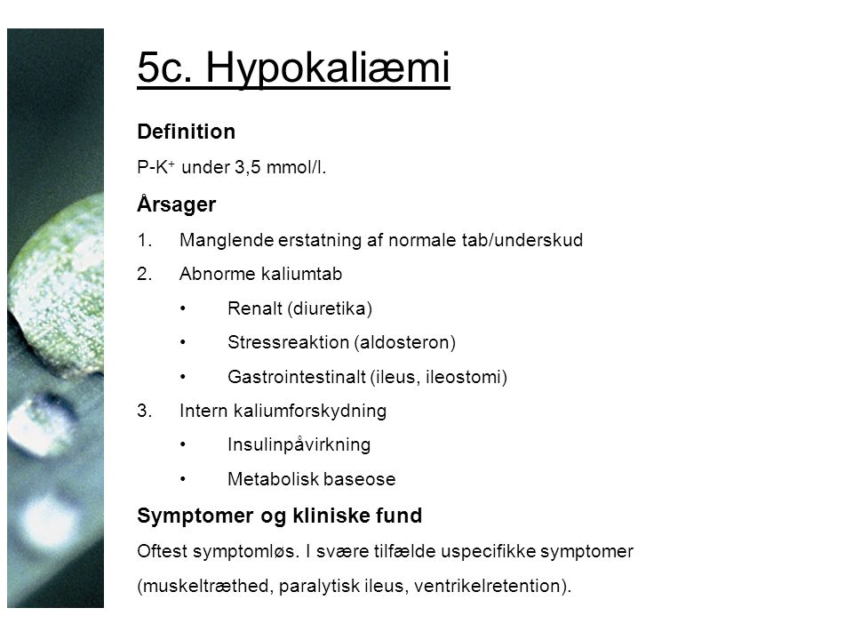 5c. Hypokaliæmi Definition P-K + under 3,5 mmol/l.