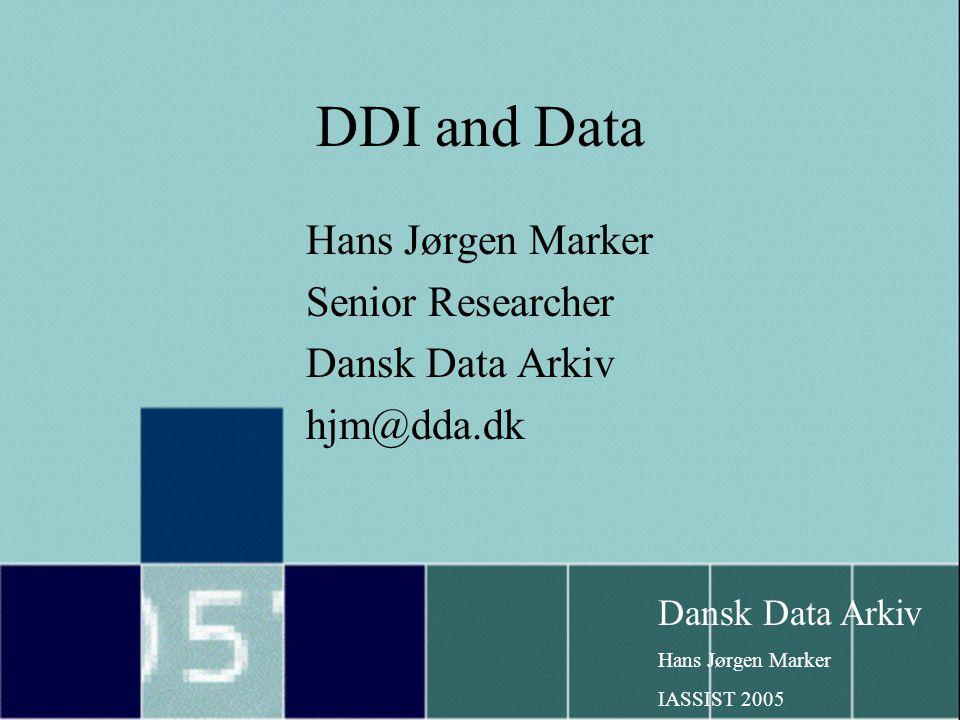 Dansk Data Arkiv Hans Jørgen Marker IASSIST 2005 DDI and Data Hans Jørgen Marker Senior Researcher Dansk Data Arkiv hjm@dda.dk