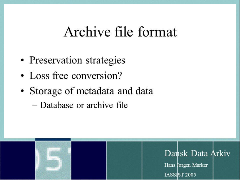 Dansk Data Arkiv Hans Jørgen Marker IASSIST 2005 Archive file format Preservation strategies Loss free conversion.
