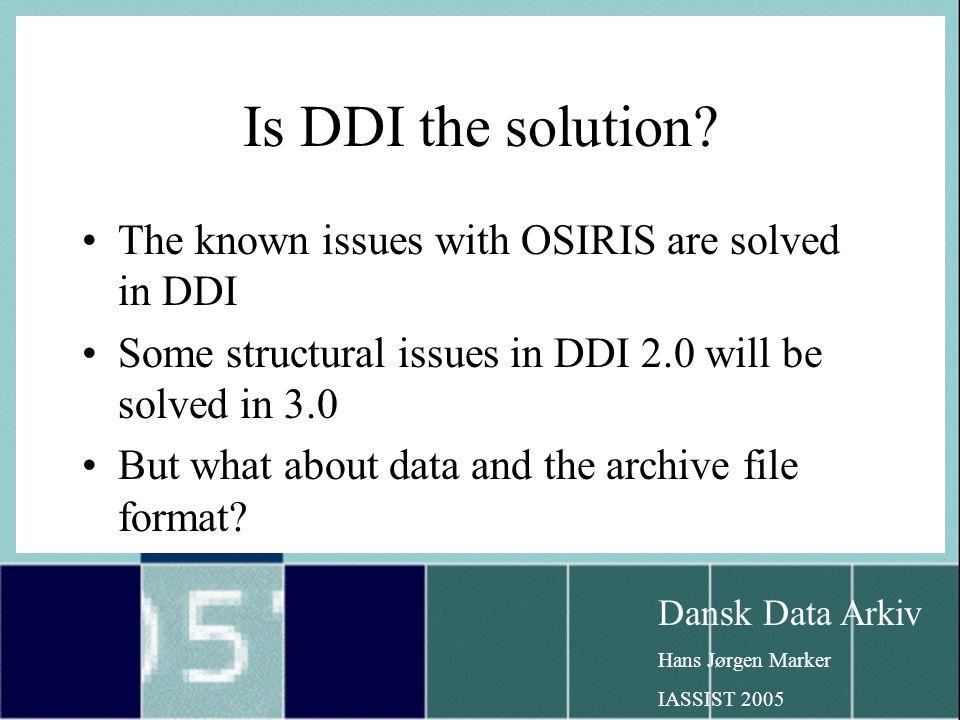Dansk Data Arkiv Hans Jørgen Marker IASSIST 2005 Is DDI the solution.