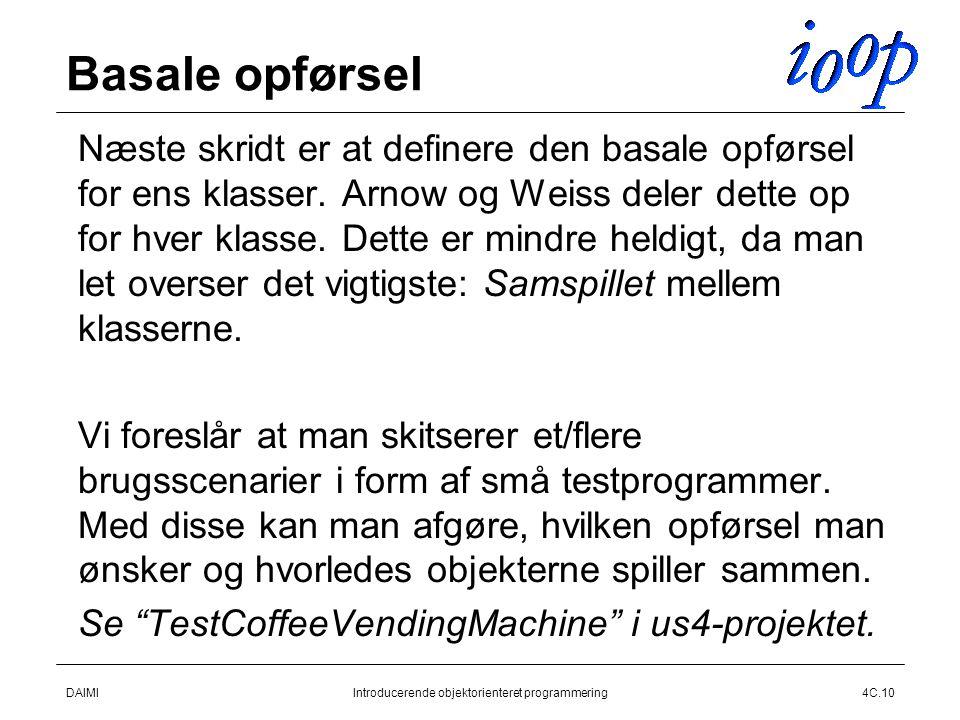 DAIMIIntroducerende objektorienteret programmering4C.10 Basale opførsel  Næste skridt er at definere den basale opførsel for ens klasser.