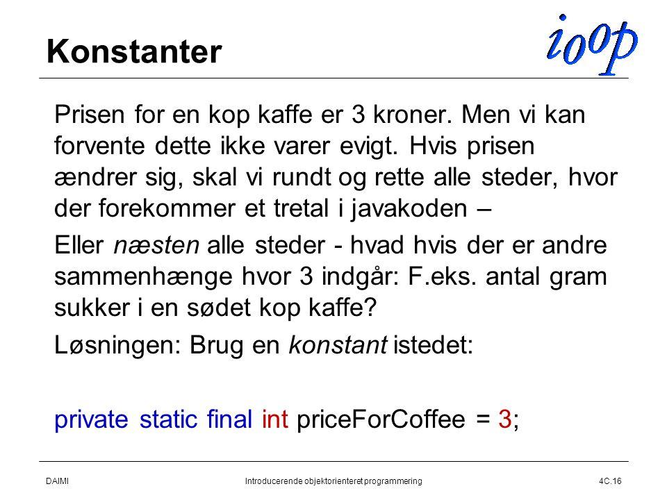 DAIMIIntroducerende objektorienteret programmering4C.16 Konstanter  Prisen for en kop kaffe er 3 kroner.