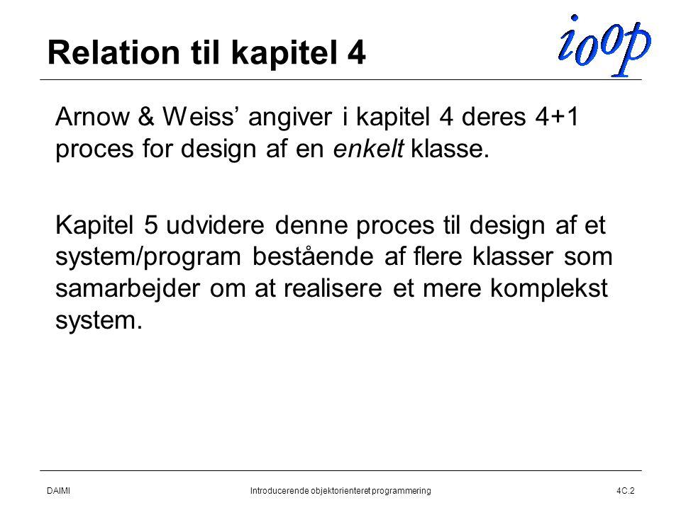 DAIMIIntroducerende objektorienteret programmering4C.2 Relation til kapitel 4  Arnow & Weiss' angiver i kapitel 4 deres 4+1 proces for design af en enkelt klasse.