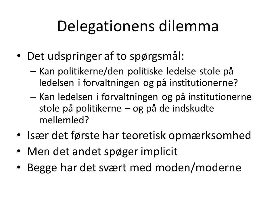 Delegationens dilemma Det udspringer af to spørgsmål: – Kan politikerne/den politiske ledelse stole på ledelsen i forvaltningen og på institutionerne.