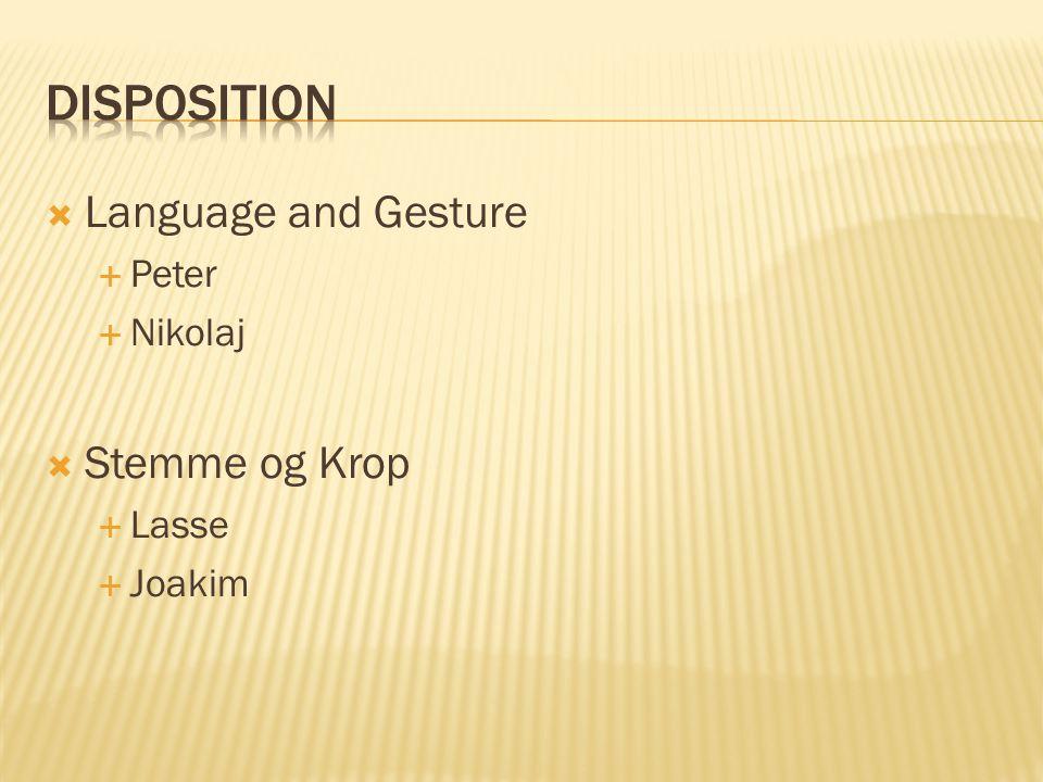  Language and Gesture  Peter  Nikolaj  Stemme og Krop  Lasse  Joakim