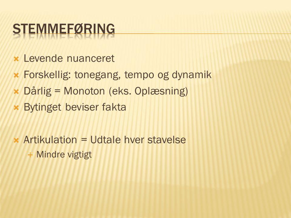  Levende nuanceret  Forskellig: tonegang, tempo og dynamik  Dårlig = Monoton (eks.