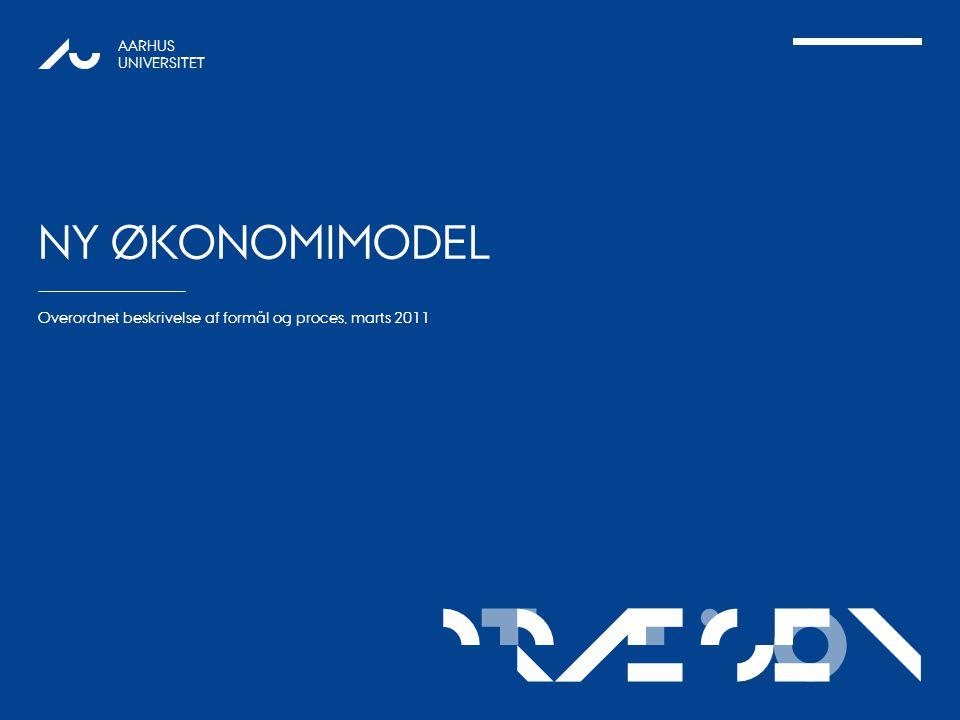 TATIONpRÆSEN AARHUS UNIVERSITET NY ØKONOMIMODEL Overordnet beskrivelse af formål og proces, marts 2011 1