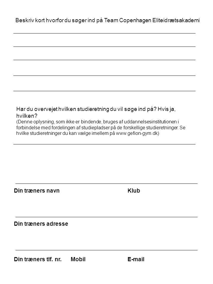Beskriv kort hvorfor du søger ind på Team Copenhagen Eliteidrætsakademi Din træners navnKlub Din træners adresse Din træners tlf.