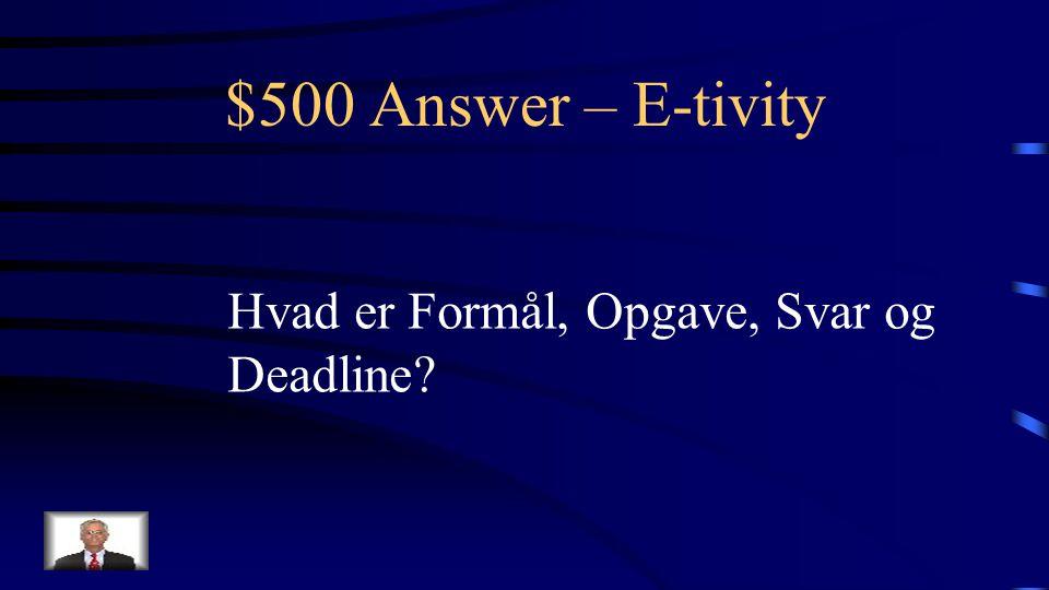 $500 Question – E-tivity Fire punkter der indgår i alle GO ONLINE sidens beskrivelser af E-tivities.