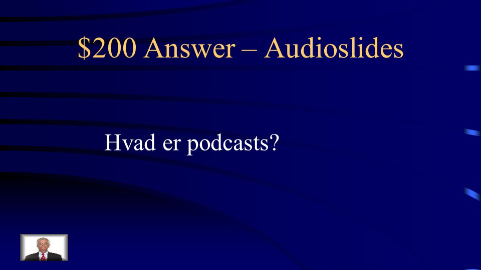 $200 Question – Audioslides Typisk formidlingsform for audioslides