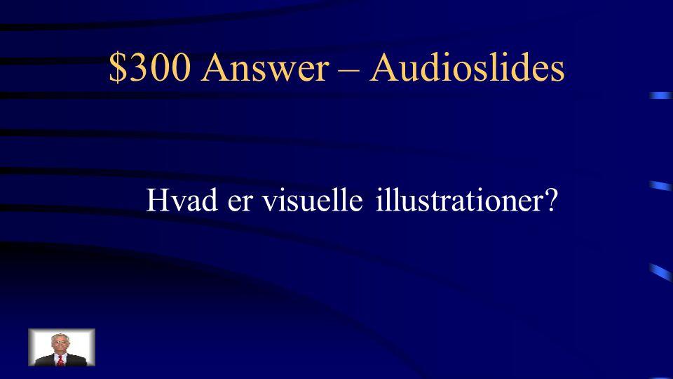 $300 Question – Audioslides Det vigtigste i en audioslide