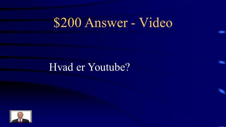 $200 Question - Video Video-host på nettet hvor brugere kan uploade, se og delevideoer