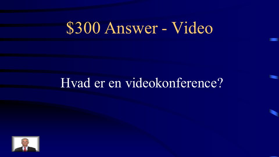 $300 Question - Video Giver mulighed for synkron kommunikation, her og nu dialog eller chat