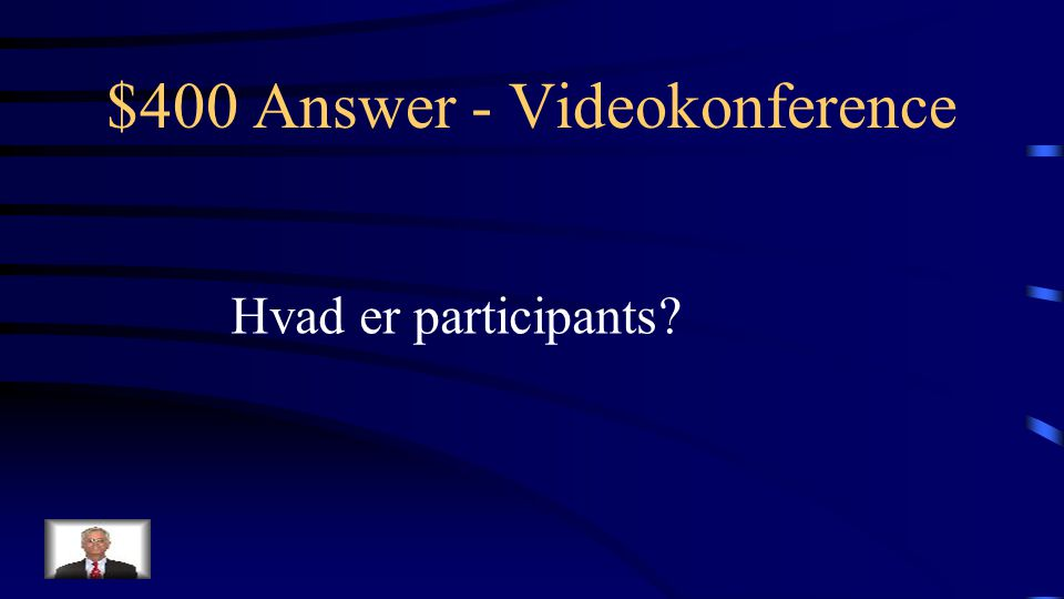 $400 Question - Videokonference Betegnelsen for en deltagere i Adobe Connect, som kun kan lytte, skrive i chat, stemme og downloade filer