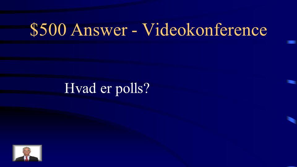 $500 Question - Videokonference Online afstemninger i forbindelse med Videokonference