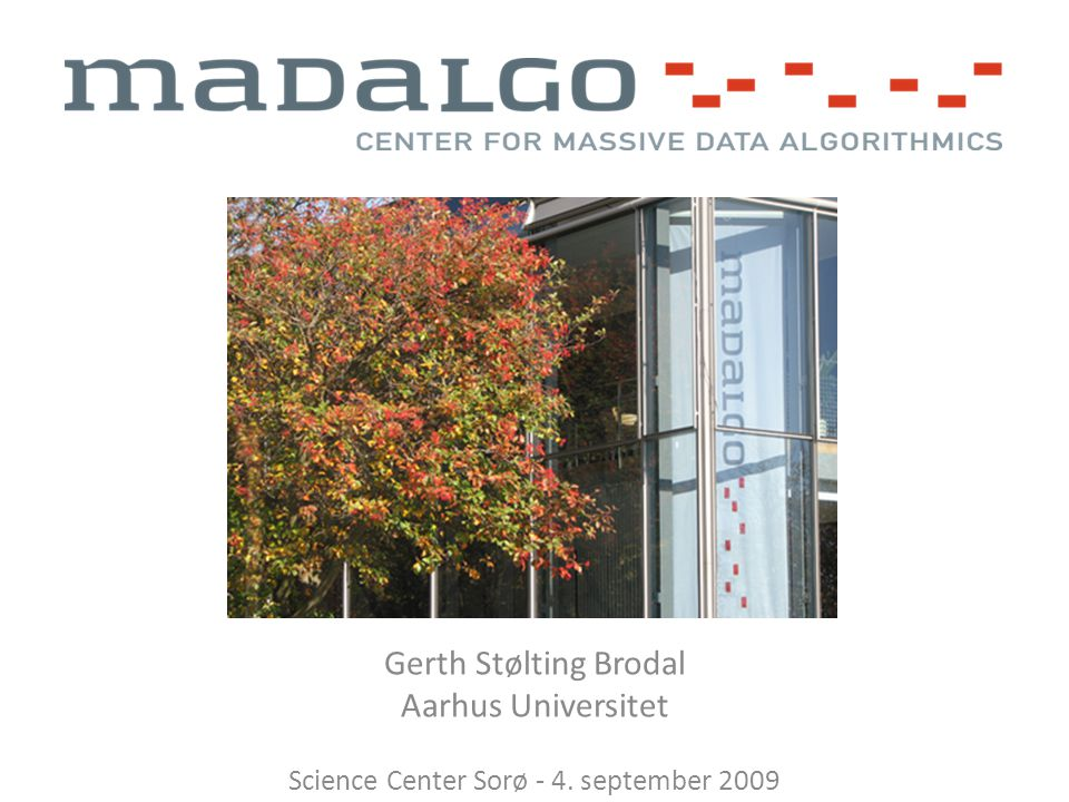 Gerth Stølting Brodal Aarhus Universitet Science Center Sorø - 4. september 2009