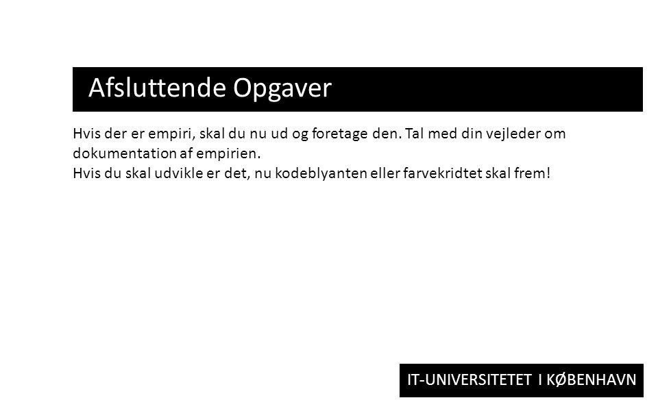 IT-UNIVERSITETET I KØBENHAVN Afsluttende Opgaver Hvis der er empiri, skal du nu ud og foretage den.
