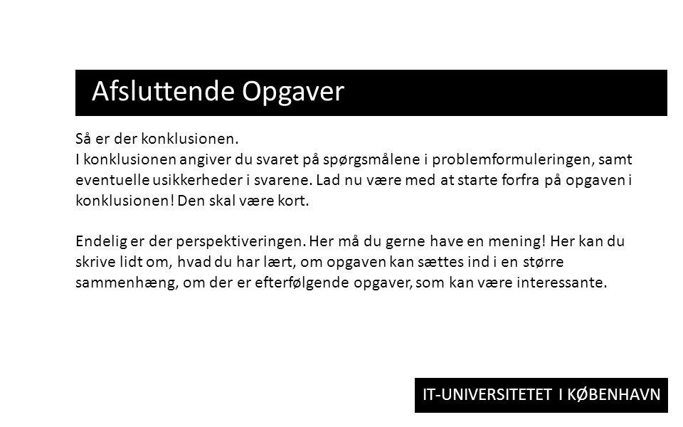 IT-UNIVERSITETET I KØBENHAVN Afsluttende Opgaver Så er der konklusionen.