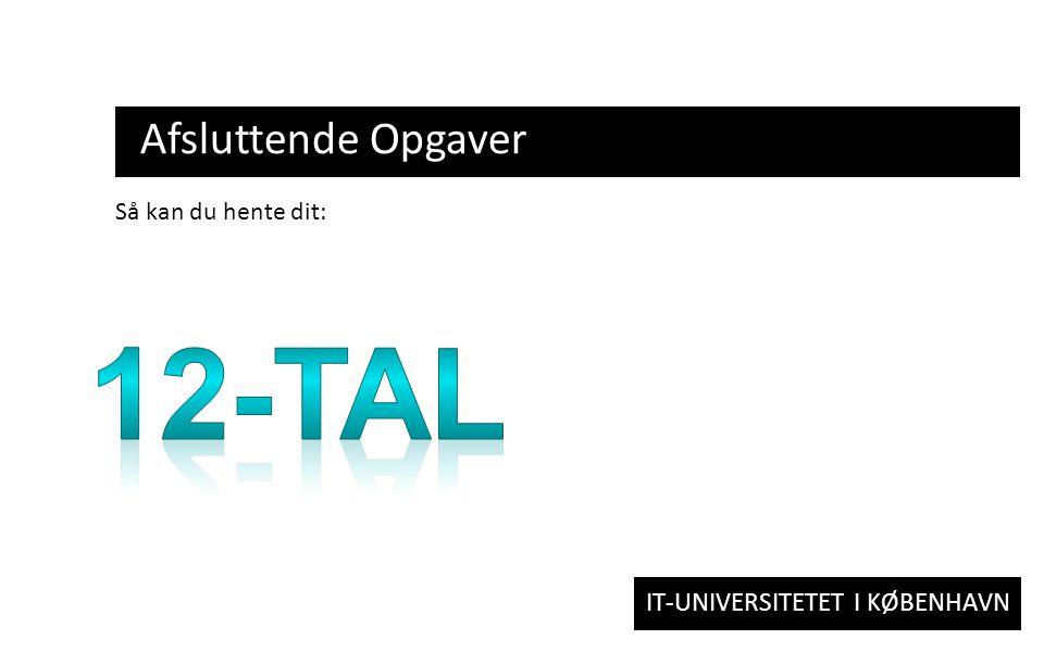 IT-UNIVERSITETET I KØBENHAVN Afsluttende Opgaver Så kan du hente dit: