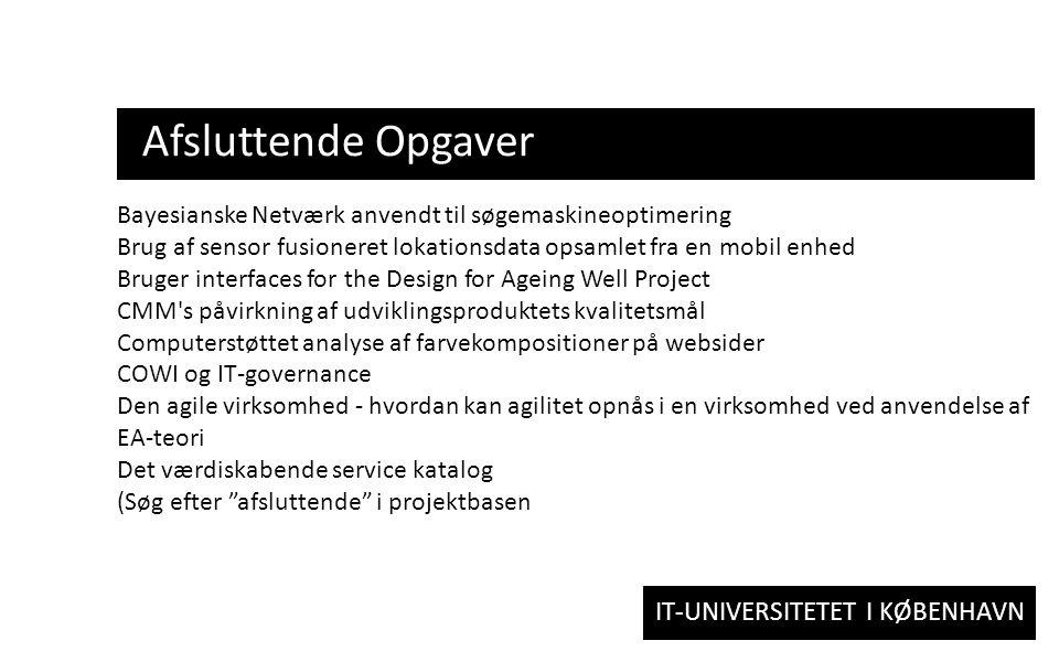 IT-UNIVERSITETET I KØBENHAVN Afsluttende Opgaver Så begynder vi på opgaven.