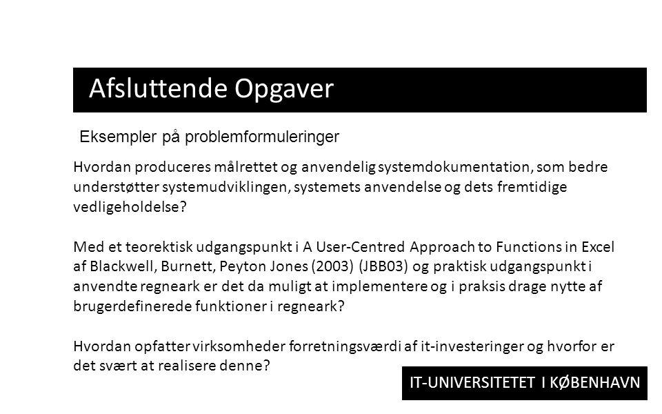 IT-UNIVERSITETET I KØBENHAVN Afsluttende Opgaver Du bør også beskrive lidt om baggrunden for dit valg af problem, fx at du ofte opdager noget i din virksomhed, som du gerne vi undersøge.