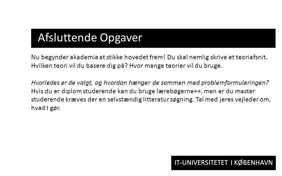 IT-UNIVERSITETET I KØBENHAVN Afsluttende Opgaver Nu begynder akademia at stikke hovedet frem.