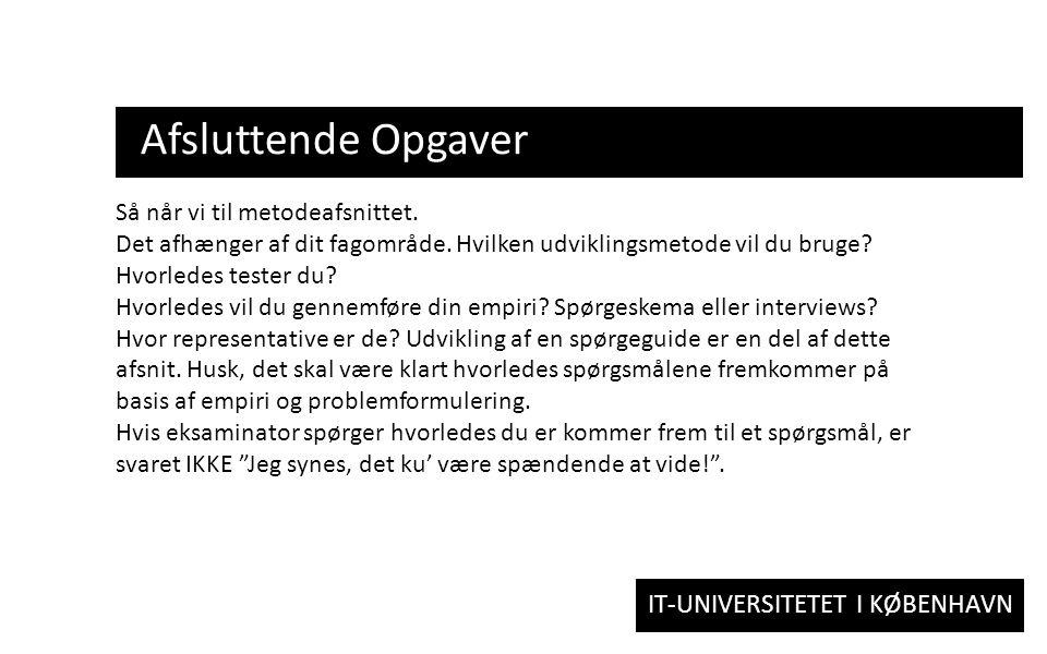 IT-UNIVERSITETET I KØBENHAVN Afsluttende Opgaver Så når vi til metodeafsnittet.