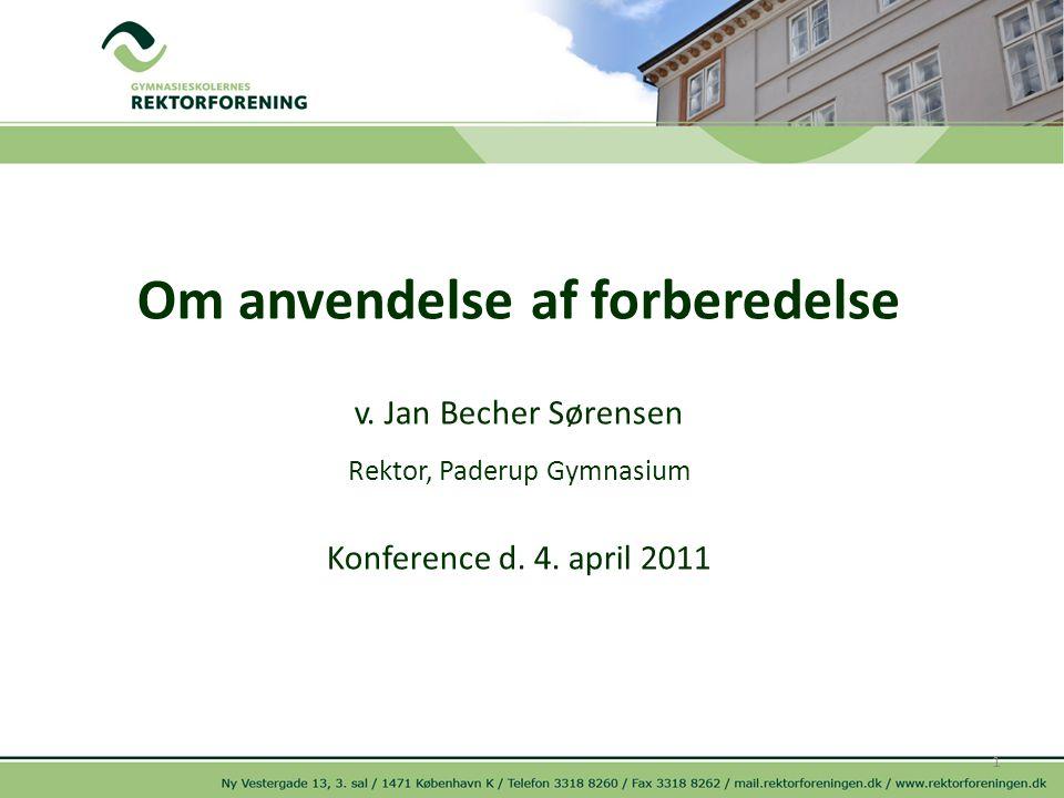 Om anvendelse af forberedelse v. Jan Becher Sørensen Rektor, Paderup Gymnasium Konference d.