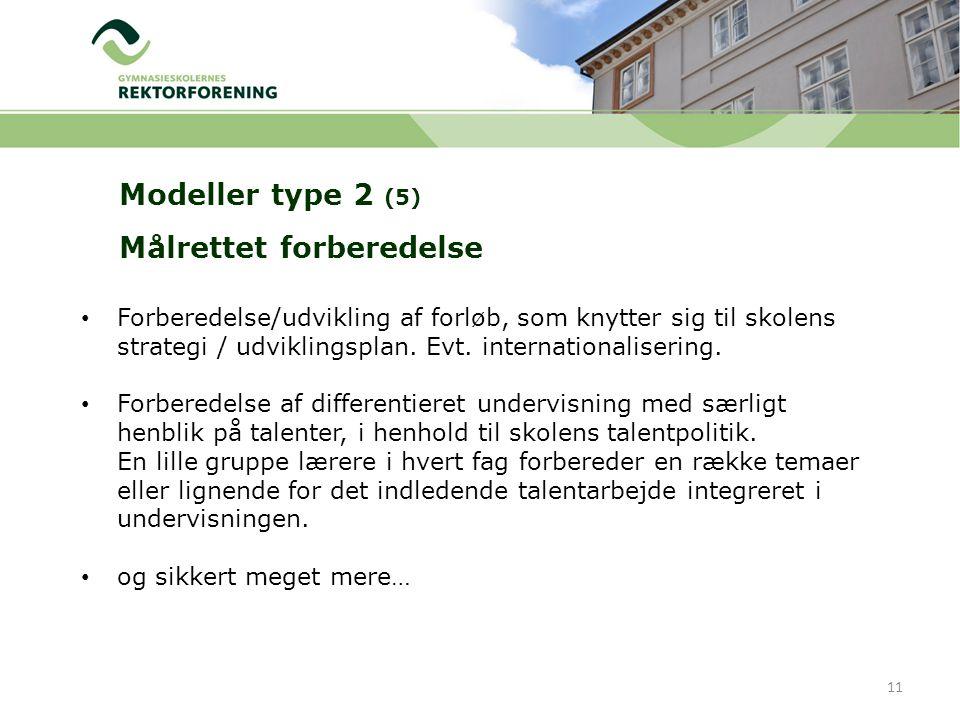 Modeller type 2 (5) Målrettet forberedelse 11 Forberedelse/udvikling af forløb, som knytter sig til skolens strategi / udviklingsplan.