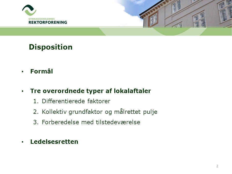 Formål Tre overordnede typer af lokalaftaler 1.Differentierede faktorer 2.Kollektiv grundfaktor og målrettet pulje 3.Forberedelse med tilstedeværelse Ledelsesretten Disposition 2