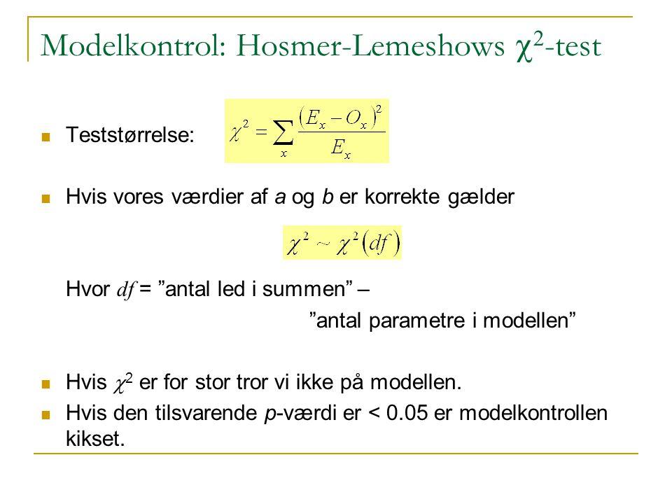 Modelkontrol: Hosmer-Lemeshows   -test Teststørrelse: Hvis vores værdier af a og b er korrekte gælder Hvor df = antal led i summen – antal parametre i modellen Hvis  2 er for stor tror vi ikke på modellen.