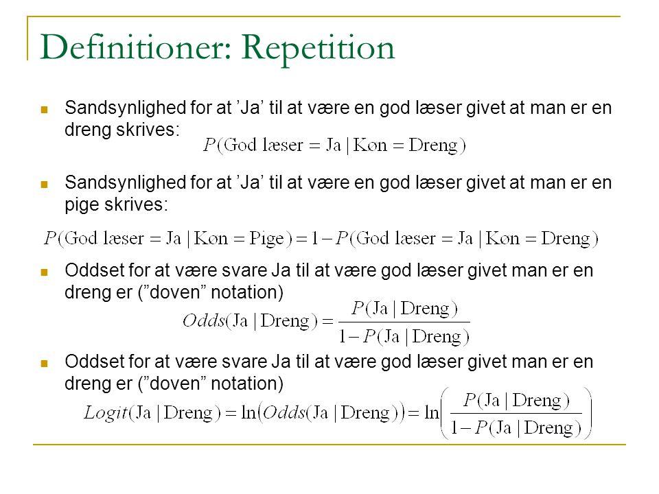 Definitioner: Repetition Sandsynlighed for at 'Ja' til at være en god læser givet at man er en dreng skrives: Sandsynlighed for at 'Ja' til at være en god læser givet at man er en pige skrives: Oddset for at være svare Ja til at være god læser givet man er en dreng er ( doven notation)