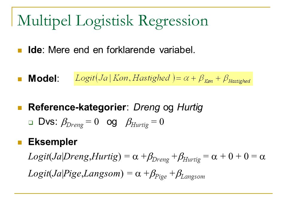 Multipel Logistisk Regression Ide: Mere end en forklarende variabel.