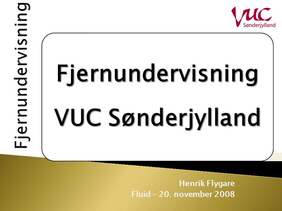 Henrik Flygare Fluid – 20. november 2008 Fjernundervisning VUC Sønderjylland