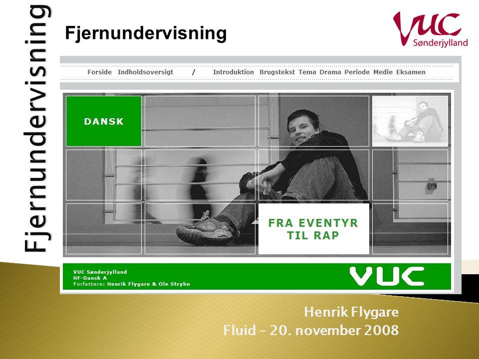 Henrik Flygare Fluid – 20. november 2008 Fjernundervisning