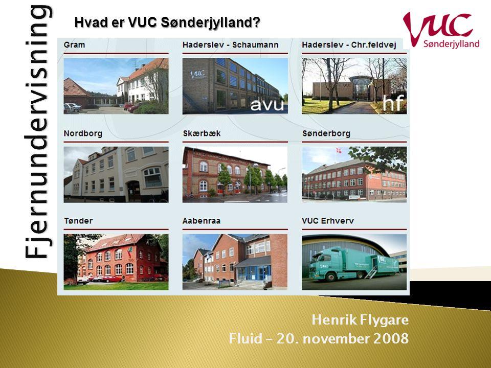 Henrik Flygare Fluid – 20. november 2008 Hvad er VUC Sønderjylland