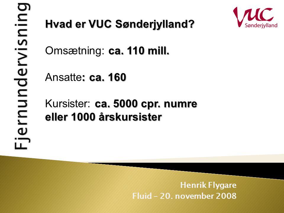 Henrik Flygare Fluid – 20. november 2008 Hvad er VUC Sønderjylland.