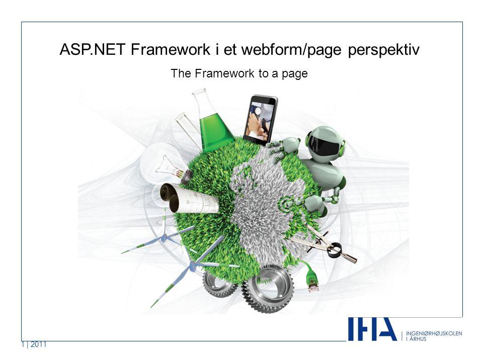 1 | 2011 ASP.NET Framework i et webform/page perspektiv The Framework to a page