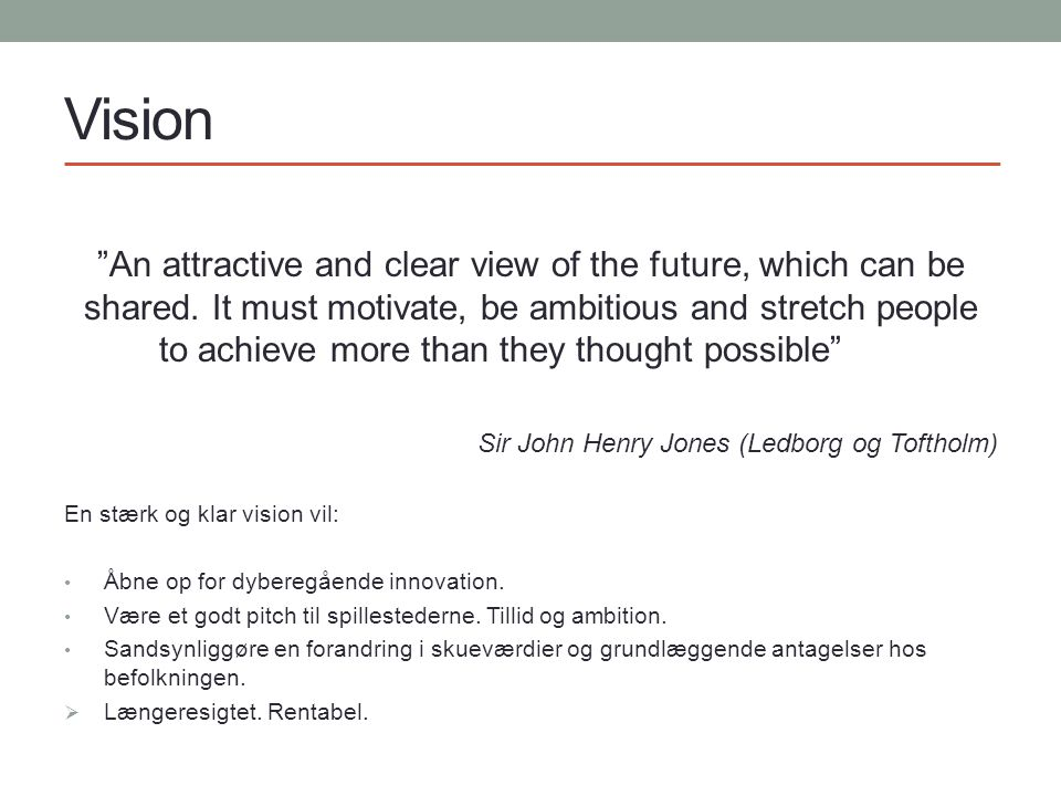 Vision An attractive and clear view of the future, which can be shared.