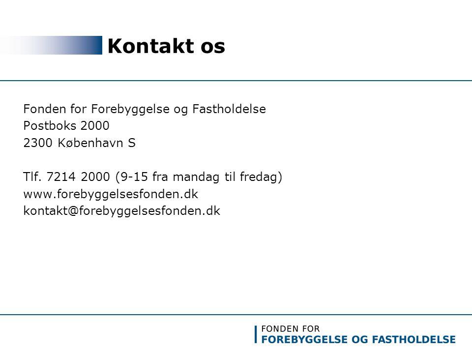 Kontakt os Fonden for Forebyggelse og Fastholdelse Postboks 2000 2300 København S Tlf.
